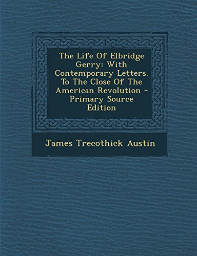 9781295632701: The Life Of Elbridge Gerry: With Contemporary Letters. To The Close Of The American Revolution - Primary Source Edition
