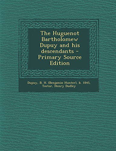 9781295634200: The Huguenot Bartholomew Dupuy and his descendants - Primary Source Edition