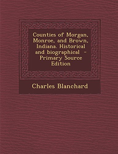 9781295636716: Counties of Morgan, Monroe, and Brown, Indiana. Historical and biographical