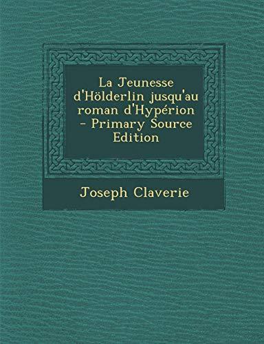 9781295639144: La Jeunesse d'Hölderlin jusqu'au roman d'Hypérion - Primary Source Edition (French Edition)