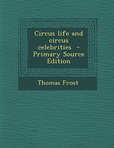 9781295641208: Circus life and circus celebrities - Primary Source Edition