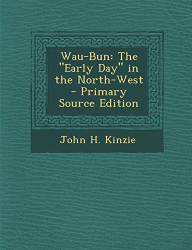 9781295648825: Wau-Bun: The Early Day in the North-West - Primary Source Edition