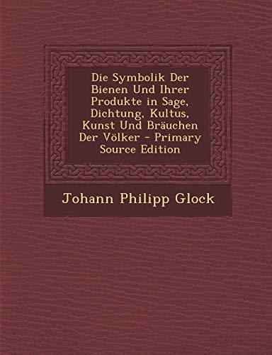 9781295651566: Die Symbolik Der Bienen Und Ihrer Produkte in Sage, Dichtung, Kultus, Kunst Und Brauchen Der Volker - Primary Source Edition