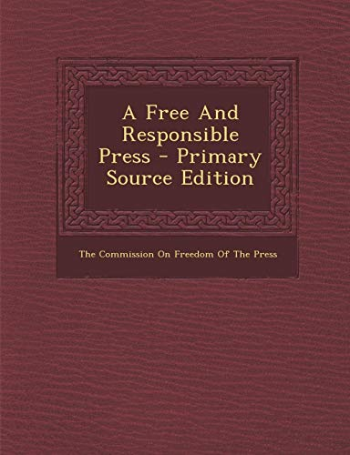 9781295656882: A Free And Responsible Press - Primary Source Edition