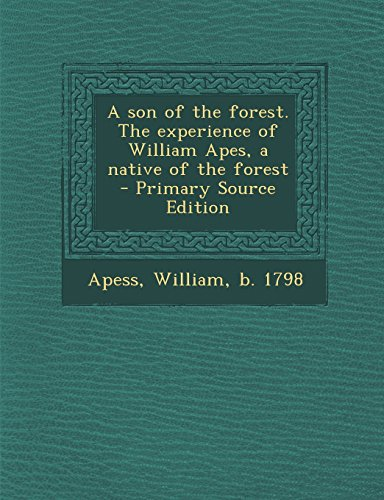 9781295658572: A son of the forest. The experience of William Apes, a native of the forest