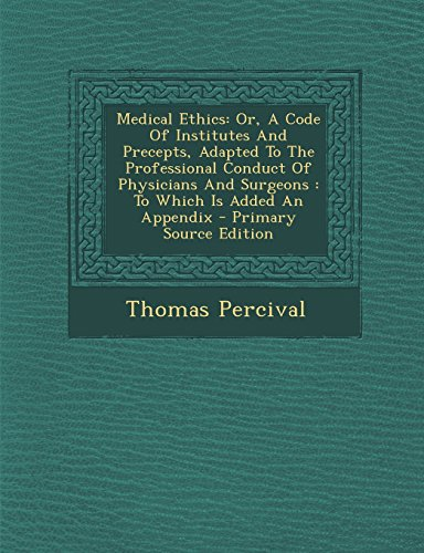 9781295658824: Medical Ethics: Or, A Code Of Institutes And Precepts, Adapted To The Professional Conduct Of Physicians And Surgeons : To Which Is Added An Appendix - Primary Source Edition