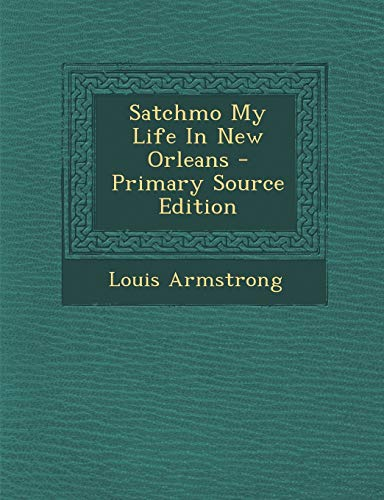 9781295661275: Satchmo My Life In New Orleans - Primary Source Edition