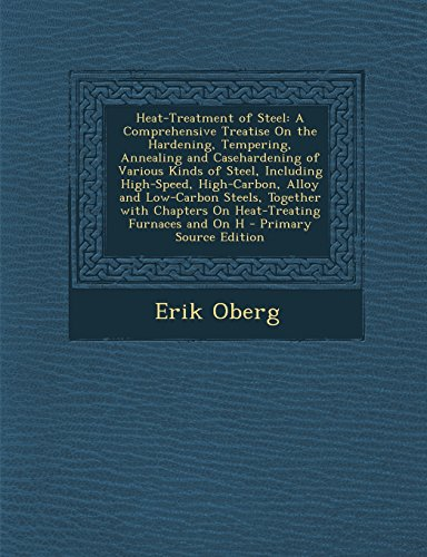 9781295666775: Heat-Treatment of Steel: A Comprehensive Treatise On the Hardening, Tempering, Annealing and Casehardening of Various Kinds of Steel, Including Chapters On Heat-Treating Furnaces and On H
