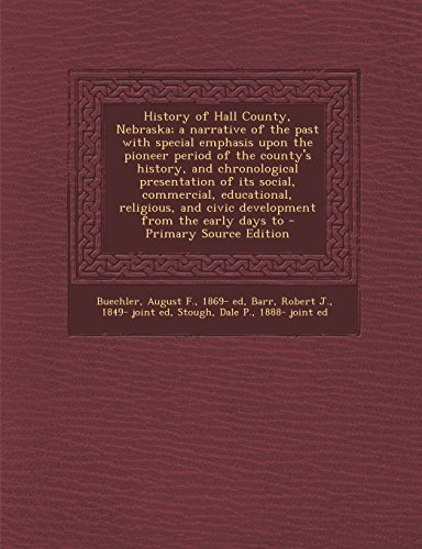 9781295671045: History of Hall County, Nebraska; a narrative of the past with special emphasis upon the pioneer period of the county's history, and chronological ... and civic development from the early days to