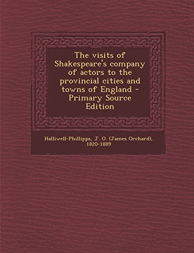 9781295671090: The visits of Shakespeare's company of actors to the provincial cities and towns of England - Primary Source Edition