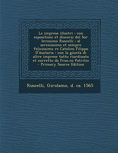 9781295672226: Le Imprese Illustri: Con Espositioni Et Discorsi del Sor Ieronimo Ruscelli: Al Serenissimo Et Sempre Felicissimo Re Catolico Filippo D'Aust (Italian Edition)