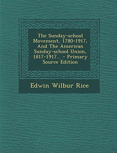 9781295676620: The Sunday-school Movement, 1780-1917, And The American Sunday-school Union, 1817-1917...