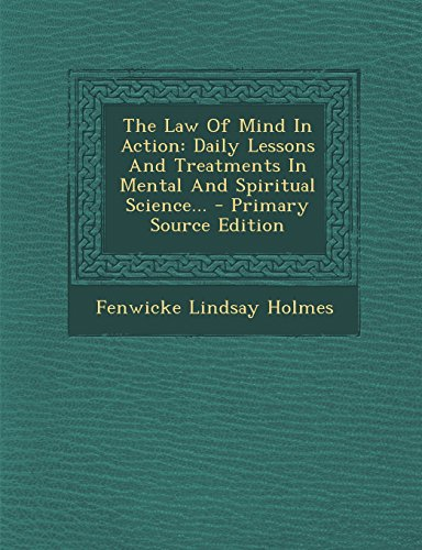 9781295678921: The Law Of Mind In Action: Daily Lessons And Treatments In Mental And Spiritual Science...