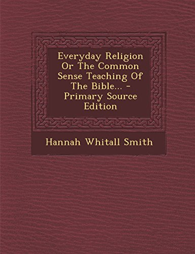 9781295678983: Everyday Religion Or The Common Sense Teaching Of The Bible... - Primary Source Edition