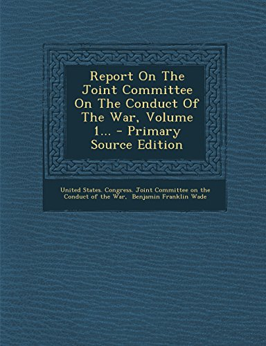 9781295679348: Report On The Joint Committee On The Conduct Of The War, Volume 1...