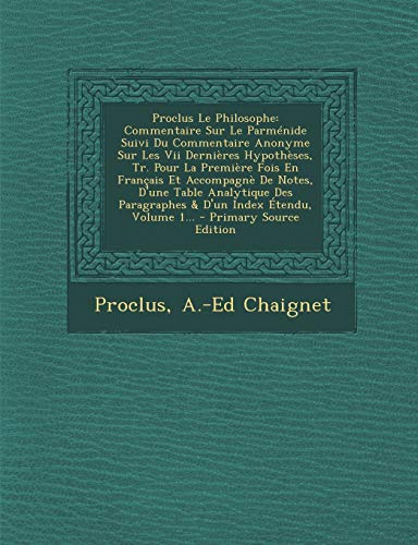 9781295680085: Proclus Le Philosophe: Commentaire Sur Le Parmenide Suivi Du Commentaire Anonyme Sur Les VII Dernieres Hypotheses, Tr. Pour La Premiere Fois