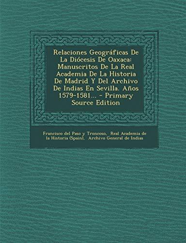 9781295680313: Relaciones Geográficas De La Diócesis De Oaxaca: Manuscritos De La Real Academia De La Historia De Madrid Y Del Archivo De Indias En Sevilla. Años 1579-1581... (Spanish Edition)