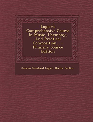 9781295681839: Logier's Comprehensive Course In Music, Harmony, And Practical Composition... - Primary Source Edition