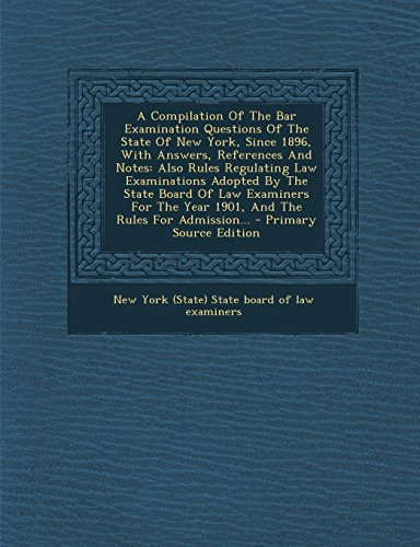 9781295682195: A Compilation Of The Bar Examination Questions Of The State Of New York, Since 1896, With Answers, References And Notes: Also Rules Regulating Law ... The Year 1901, And The Rules For Admission...