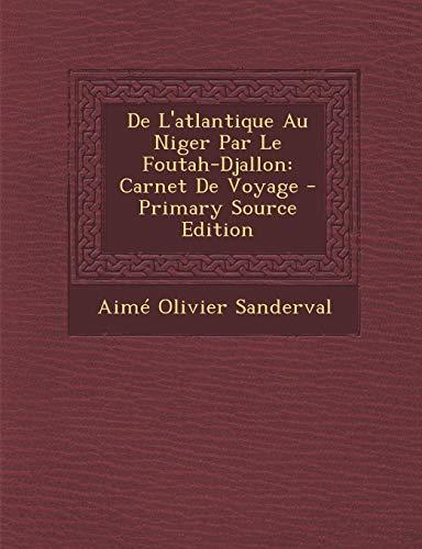 9781295683642: De L'atlantique Au Niger Par Le Foutah-Djallon: Carnet De Voyage (French Edition)