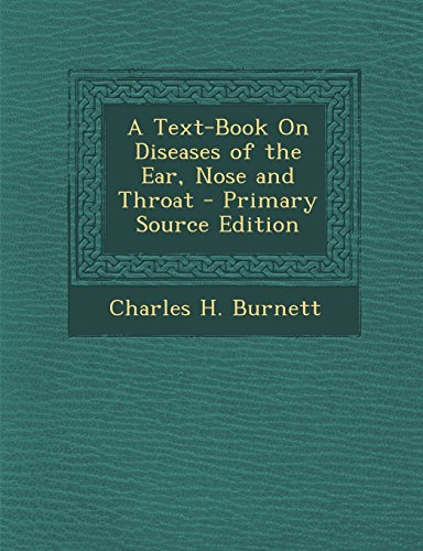 9781295687756: A Text-Book On Diseases of the Ear, Nose and Throat - Primary Source Edition