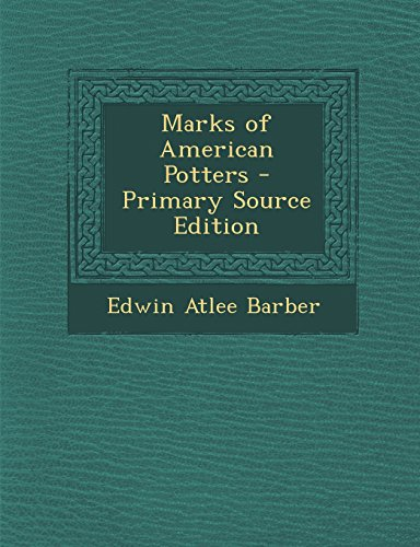 Marks of American Potters - Primary Source: Edwin Atlee Barber