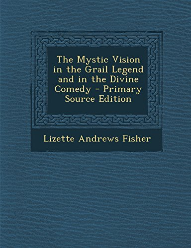 9781295689620: The Mystic Vision in the Grail Legend and in the Divine Comedy - Primary Source Edition
