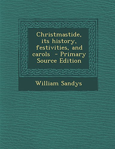 9781295691296: Christmastide, its history, festivities, and carols