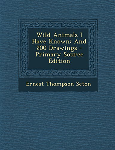 9781295693757: Wild Animals I Have Known: And 200 Drawings