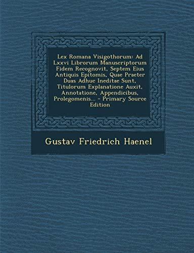 9781295695539: Lex Romana Visigothorum: Ad LXXVI Librorum Manuscriptorum Fidem Recognovit, Septem Eius Antiquis Epitomis, Quae Praeter Duas Adhuc Ineditae Sun (Latin Edition)