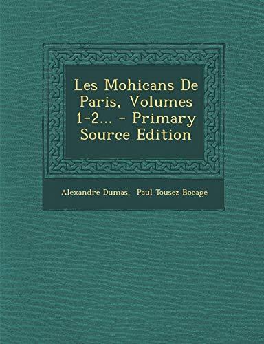 9781295696444: Les Mohicans de Paris, Volumes 1-2... - Primary Source Edition (French Edition)