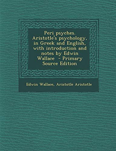 9781295697656: Peri Psyches. Aristotle's Psychology, in Greek and English, with Introduction and Notes by Edwin Wallace - Primary Source Edition