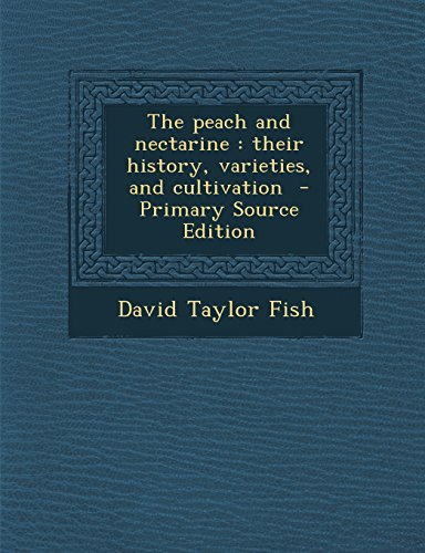 9781295699100: The peach and nectarine: their history, varieties, and cultivation - Primary Source Edition