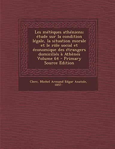 9781295701759: Les Meteques Atheniens; Etude Sur La Condition Legale, La Situation Morale Et Le Role Social Et Economique Des Etrangers Domicilies a Athenes Volume 6