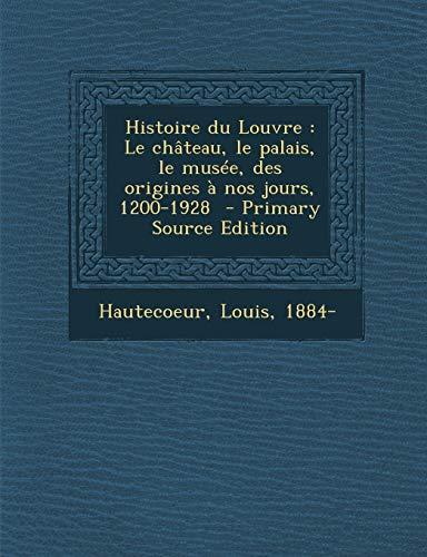 9781295701803: Histoire Du Louvre: Le Chateau, Le Palais, Le Musee, Des Origines a Nos Jours, 1200-1928 - Primary Source Edition