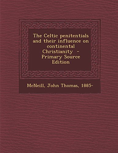 9781295702251: The Celtic penitentials and their influence on continental Christianity - Primary Source Edition