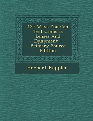 9781295703104: 124 Ways You Can Test Cameras Lenses And Equipment