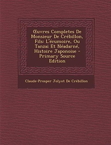 9781295706976: Uvres Completes de Monsieur de Crebillon, Fils: L'Ecumoire, Ou Tanzai Et Neadarne, Histoire Japonoise - Primary Source Edition (French Edition)