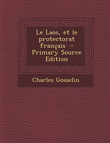 9781295707201: Le Laos, Et Le Protectorat Francais - Primary Source Edition (French Edition)