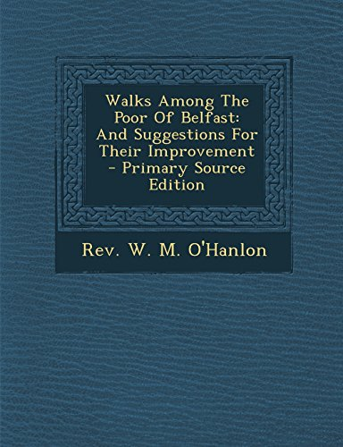 9781295707386: Walks Among the Poor of Belfast: And Suggestions for Their Improvement - Primary Source Edition