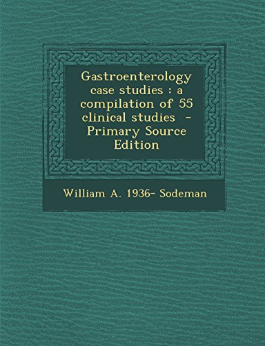 9781295707706: Gastroenterology case studies: a compilation of 55 clinical studies - Primary Source Edition