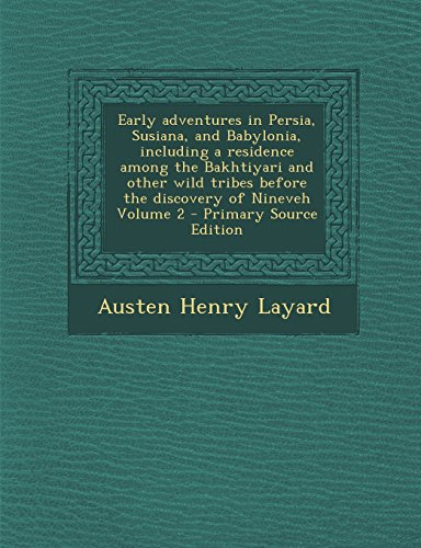 9781295711642: Early adventures in Persia, Susiana, and Babylonia, including a residence among the Bakhtiyari and other wild tribes before the discovery of Nineveh Volume 2 - Primary Source Edition