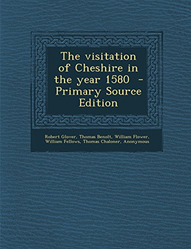 9781295712663: The visitation of Cheshire in the year 1580 - Primary Source Edition