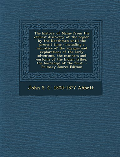 9781295713059: The history of Maine from the earliest discovery of the region by the Northmen until the present time: including a narrative of the voyages and ... the Indian tribes, the hardships of the first