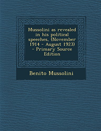 9781295714049: Mussolini as revealed in his political speeches, (November 1914 - August 1923)