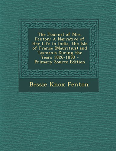 9781295719013: The Journal of Mrs. Fenton: A Narrative of Her Life in India, the Isle of France (Mauritius) and Tasmania During the Years 1826-1830
