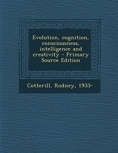 9781295720781: Evolution, cognition, consciousness, intelligence and creativity