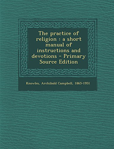 9781295722631: The practice of religion: a short manual of instructions and devotions