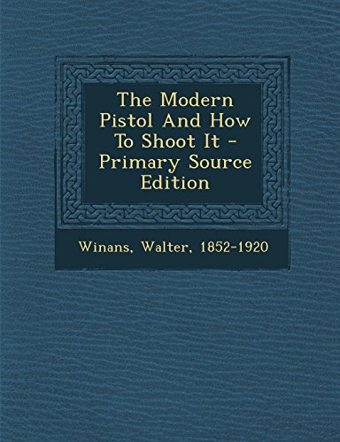 9781295723331: The Modern Pistol And How To Shoot It, Primary Source Edition