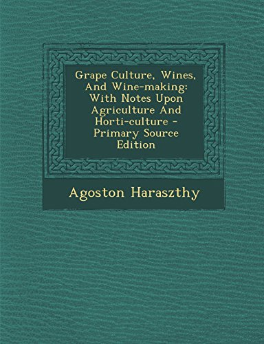 9781295725106: Grape Culture, Wines, And Wine-making: With Notes Upon Agriculture And Horti-culture - Primary Source Edition